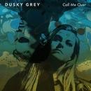 Call Me Over/Dusky Grey