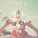 Thanks. Sorry. Sure./McCafferty