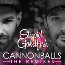 Cannonballs (The Remixes)/Stupid Goldfish