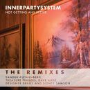 Not Getting Any Better (Remixes)/Innerpartysystem