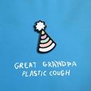 Plastic Cough/Great Grandpa