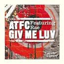 Giv Me Luv/ATFC & Rae