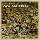 Raw Material/Lance Ferguson