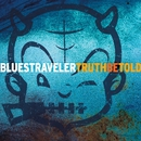 Truth Be Told/Blues Traveler