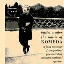 Ballet Etudes - The Music Of Komeda: A Jazz Message From Poland Presented By An International Quintet/Krzysztof Komeda
