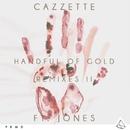 Handful Of Gold (feat. JONES) [Remixes II]/Cazzette