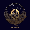 Deadeye/The Ballroom Thieves