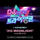 DJ Show Triangle, Pt. 1: 21C Moonlight/Apachi