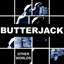 Other Worlds/Butterjack
