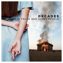 The Truth And Other People/Decades