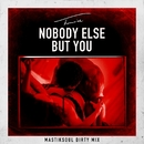 Nobody Else But You (Mastiksoul Dirty Mix)/Trey Songz