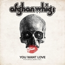 You Want Love (feat. James Hall)/The Afghan Whigs