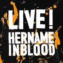 LIVE!/HER NAME IN BLOOD