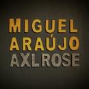 Axl Rose/Miguel Araújo