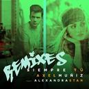 Siempre Tú (feat. Alexandra Stan) [Remixes]/Axel Muñiz