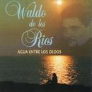 Agua entre los dedos. Lo mejor de Waldo de los Ríos/Waldo De Los Rios