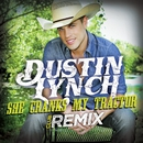 She Cranks My Tractor (Club Remix)/Dustin Lynch