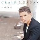 I Love It/Craig Morgan