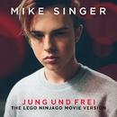 Jung und frei (The LEGO Ninjago Movie Version)/Mike Singer