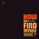 How Did I Find Myself Here?/The Dream Syndicate