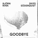 Goodbye/Nina Söderquist & Björn Skifs