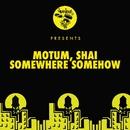 Somewhere Somehow/Motum & Shai