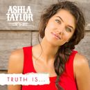 Truth Is.../Ashla Taylor