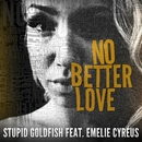 No Better Love (feat. Emelie Cyréus)/Stupid Goldfish