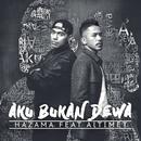 Aku Bukan Dewa (feat. Altimet)/Hazama