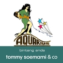 Aquarius Bintang Anda/Tommy Soemarni & Co.