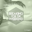 Breaking For The Weekend/Franco