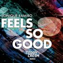 Feels So Good (Sonique vs. Ramiro) [Teddy Cream Remix]/Sonique & Ramiro