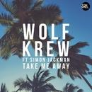 Take Me Away (feat. Simon Jackman)/Wolf Krew