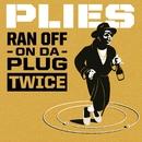 Ran Off On Da Plug Twice/Plies