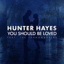 You Should Be Loved (feat. The Shadowboxers)/Hunter Hayes
