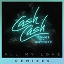 All My Love (feat. Conor Maynard) [Remixes]/Cash Cash