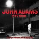 City Noir/John Adams, St. Louis Symphony, David Robertson