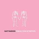 Tribulation (Stripped)/Matt Maeson