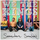 Somewhere Somehow/We The Kings