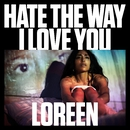 Hate the Way I Love You/Loreen