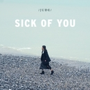 Sick Of You/JUDE