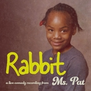 Rabbit/Ms. Pat