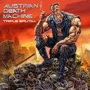 Triple Brutal/Austrian Death Machine