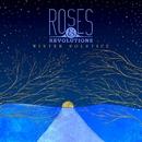 Winter Solstice/Roses & Revolutions