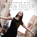 An Evening With Sutton Foster (Live At The Café Carlyle)/Sutton Foster