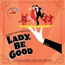 Lady, Be Good! (2015 Encores! Cast Recording)/George Gershwin