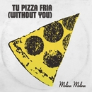Tu pizza fría (Without You)/Molina Molina