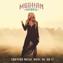 Country Music Made Me Do It/Meghan Patrick