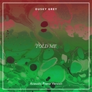 Told Me (Acoustic Piano Version)/Dusky Grey