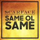 Same Ol Same/Scarface